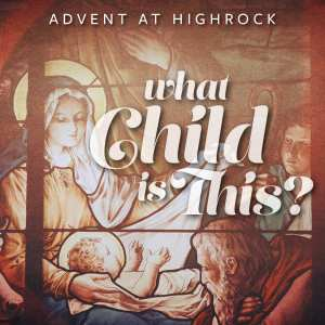 What Child is This? - Advent at Highrock